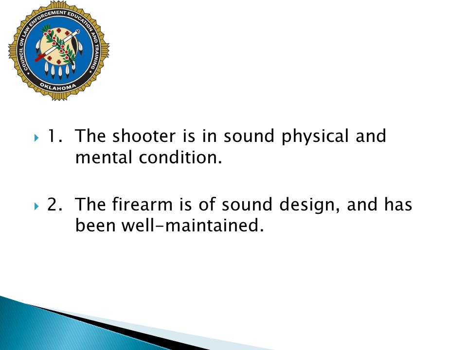  1.The shooter is in sound physical and mental condition.  2.The firearm is of sound design, and has been well-maintained.