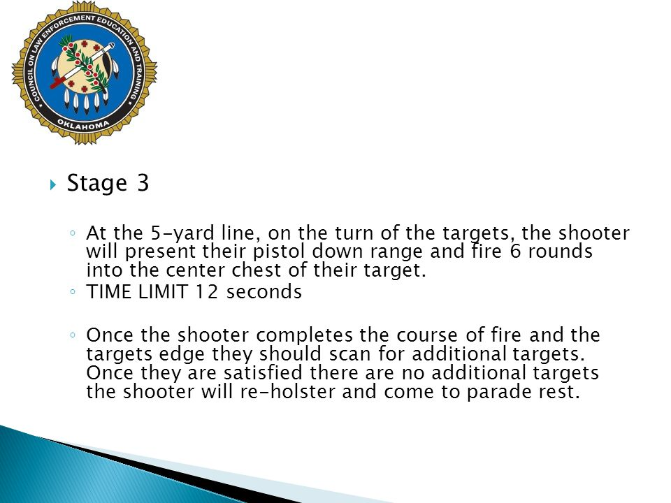  Stage 3 ◦ At the 5-yard line, on the turn of the targets, the shooter will present their pistol down range and fire 6 rounds into the center chest o