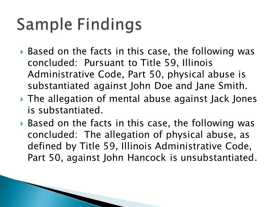  Based on the facts in this case, the following was concluded: Pursuant to Title 59, Illinois Administrative Code, Part 50, physical abuse is substantiated against John Doe and Jane Smith.