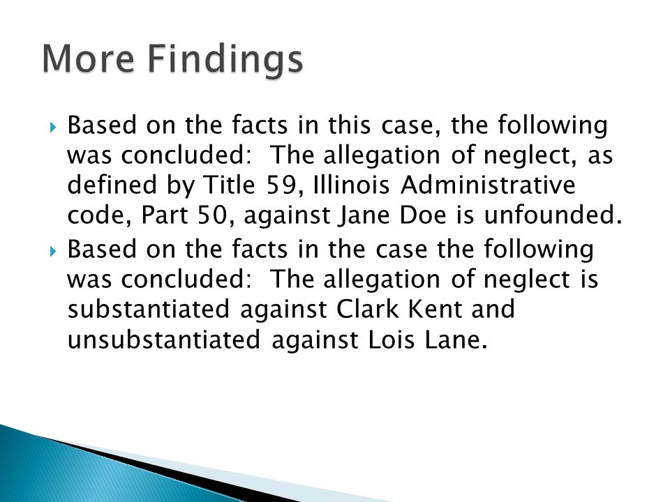  Based on the facts in this case, the following was concluded: The allegation of neglect, as defined by Title 59, Illinois Administrative code, Part 50, against Jane Doe is unfounded.