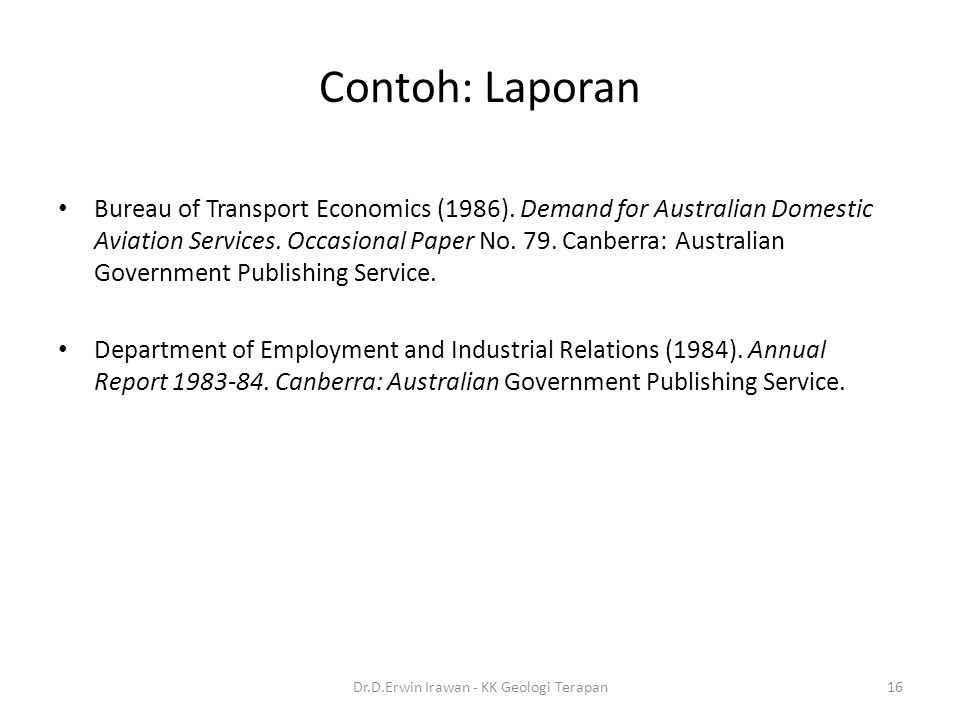 Contoh: Laporan Bureau of Transport Economics (1986). Demand for Australian Domestic Aviation Services. Occasional Paper No. 79. Canberra: Australian