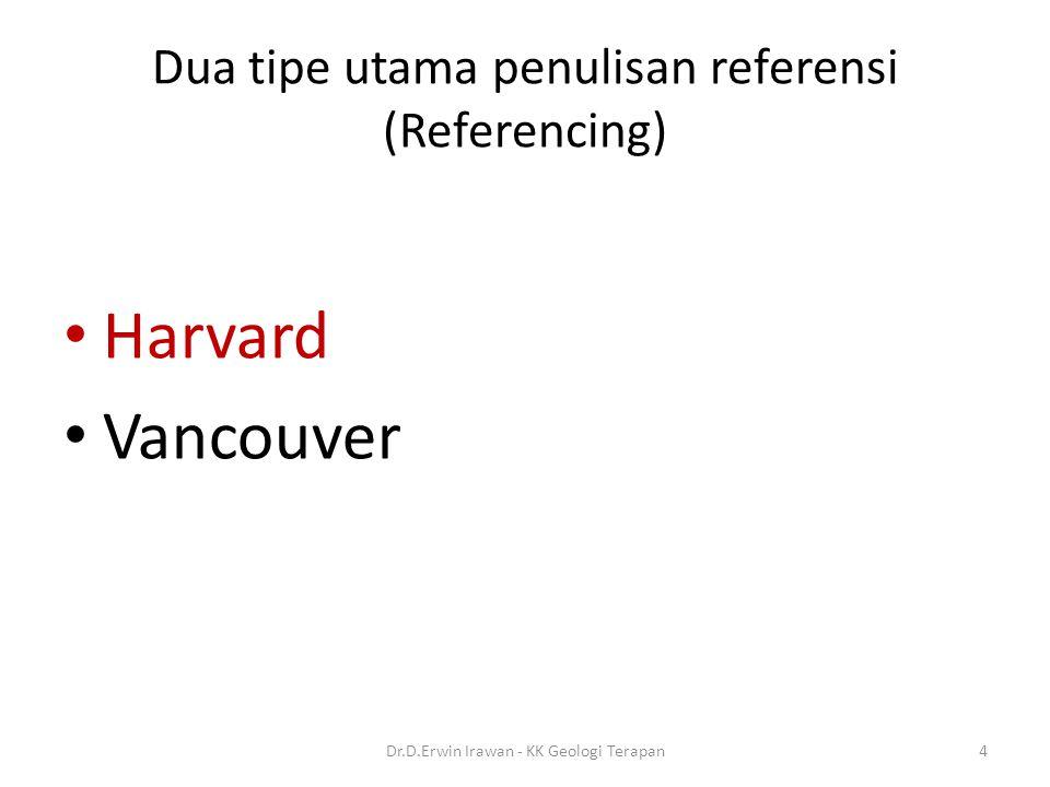 Dua tipe utama penulisan referensi (Referencing) Harvard Vancouver 4Dr.D.Erwin Irawan - KK Geologi Terapan