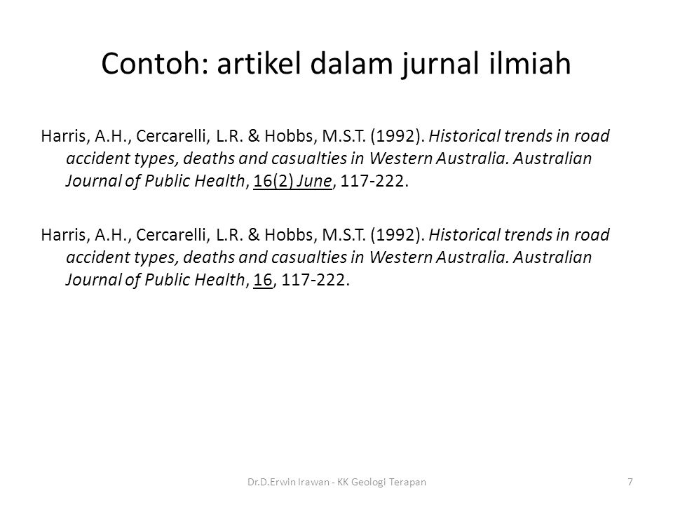 Contoh: artikel dalam jurnal ilmiah Harris, A.H., Cercarelli, L.R. & Hobbs, M.S.T. (1992). Historical trends in road accident types, deaths and casual