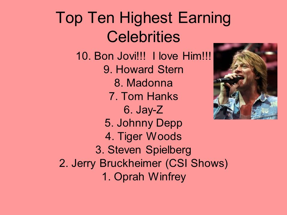 Top Ten Highest Earning Celebrities 10. Bon Jovi!!.