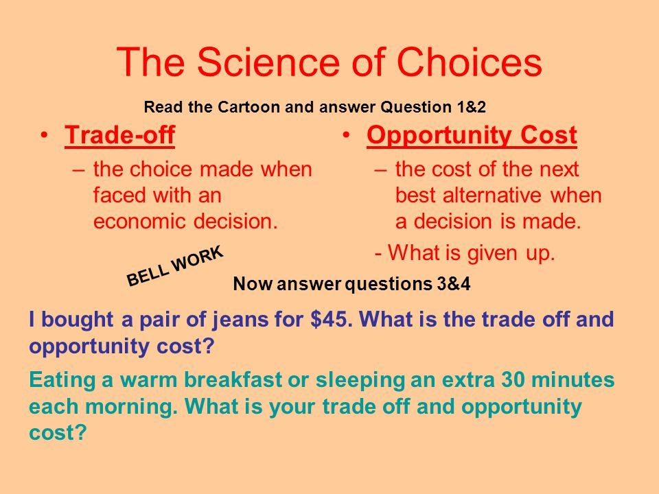 The Science of Choices Trade-off –the choice made when faced with an economic decision.