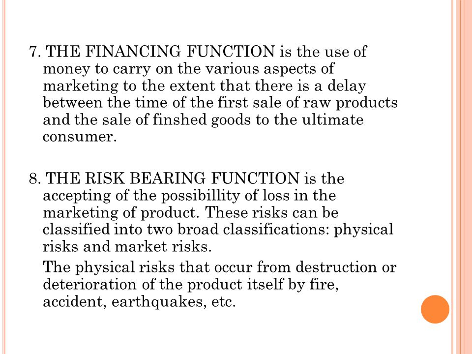 7. THE FINANCING FUNCTION is the use of money to carry on the various aspects of marketing to the extent that there is a delay between the time of the