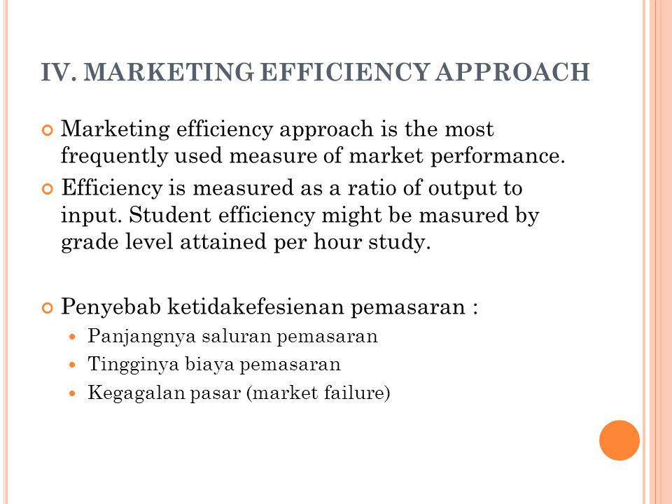 IV. MARKETING EFFICIENCY APPROACH Marketing efficiency approach is the most frequently used measure of market performance. Efficiency is measured as a