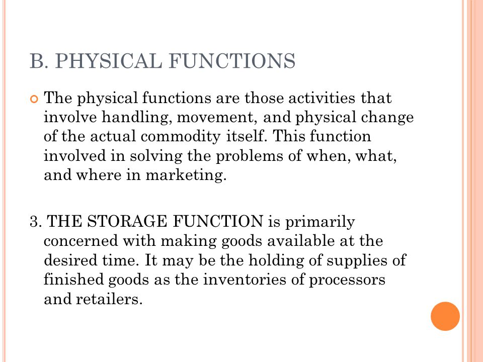 B. PHYSICAL FUNCTIONS The physical functions are those activities that involve handling, movement, and physical change of the actual commodity itself.