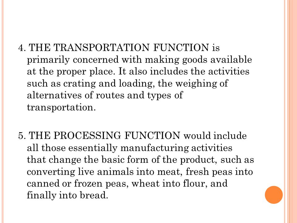 4. THE TRANSPORTATION FUNCTION is primarily concerned with making goods available at the proper place. It also includes the activities such as crating
