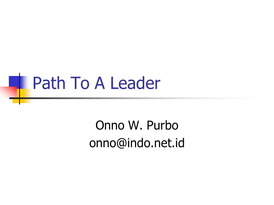 Path To A Leader Onno W. Purbo onno@indo.net.id