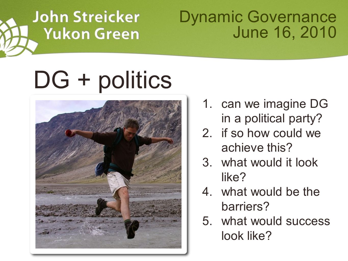 DG + politics Dynamic Governance June 16, 2010 1.can we imagine DG in a political party.