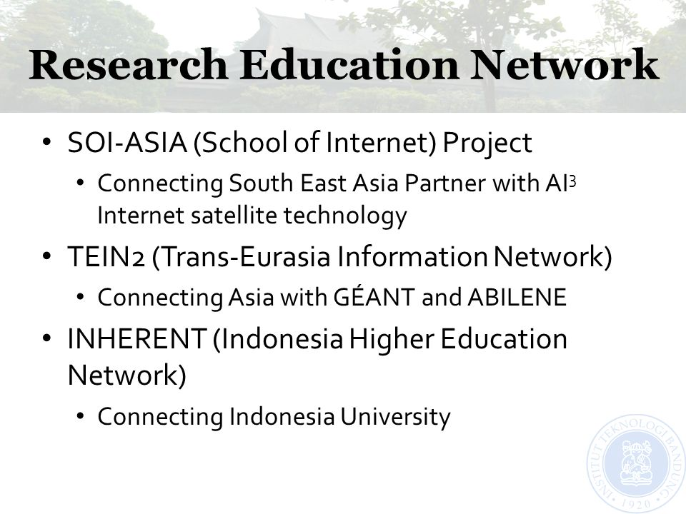 Research Education Network SOI-ASIA (School of Internet) Project Connecting South East Asia Partner with AI 3 Internet satellite technology TEIN2 (Tra