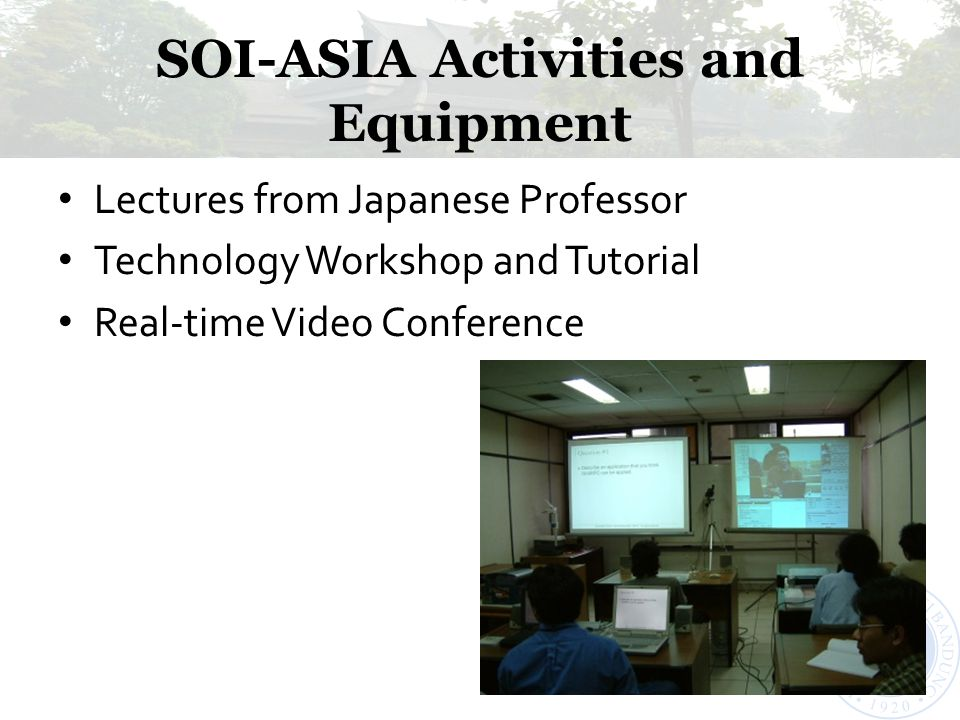 SOI-ASIA Activities and Equipment Lectures from Japanese Professor Technology Workshop and Tutorial Real-time Video Conference