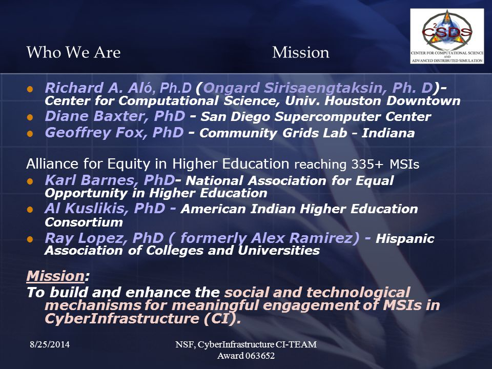 8/25/2014NSF, CyberInfrastructure CI-TEAM Award 063652 Who We Are Mission Richard A.