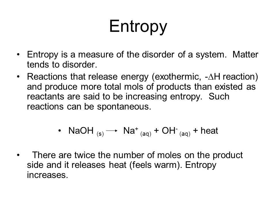 Entropy Entropy is a measure of the disorder of a system.