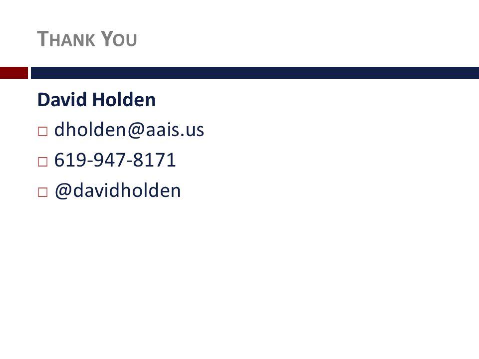T HANK Y OU David Holden  dholden@aais.us  619-947-8171  @davidholden