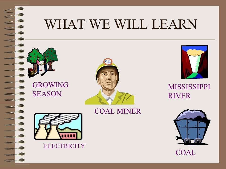 WHAT WE WILL LEARN GROWING SEASON ELECTRICITY COAL MINER MISSISSIPPI RIVER COAL