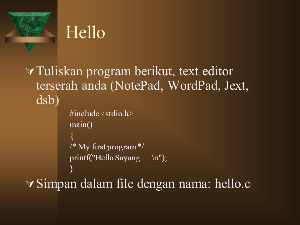 Hello  Compile hello.c dengan perintah berikut >cl hello.c -o hello.exe  Run/eksekusi hello.exe >hello.exe Hello Sayang….
