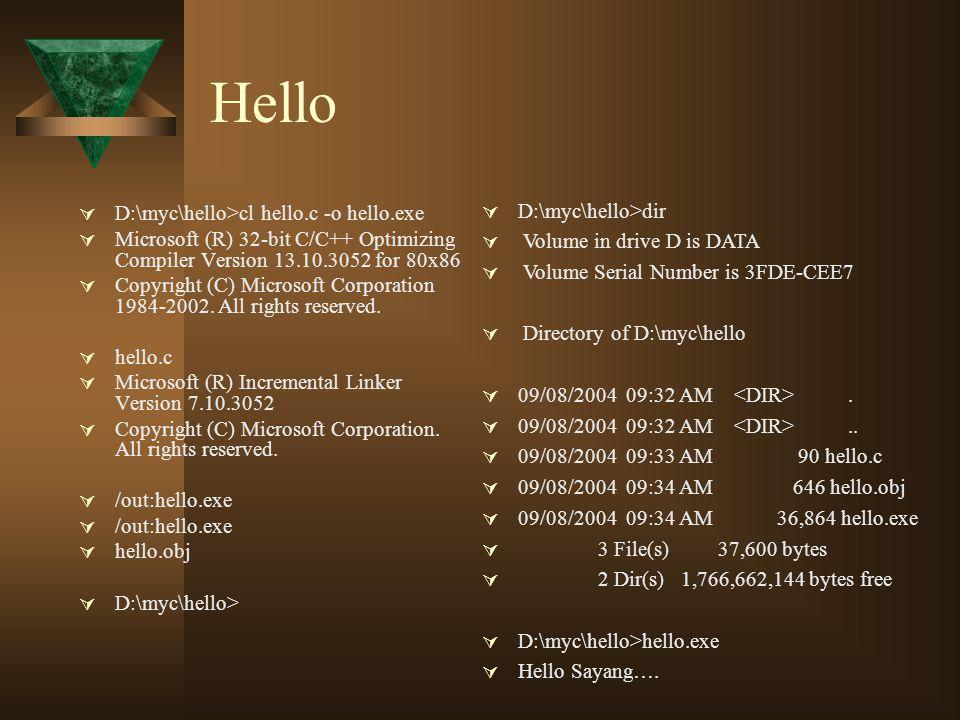 Hello  D:\myc\hello>cl hello.c -o hello.exe  Microsoft (R) 32-bit C/C++ Optimizing Compiler Version 13.10.3052 for 80x86  Copyright (C) Microsoft C