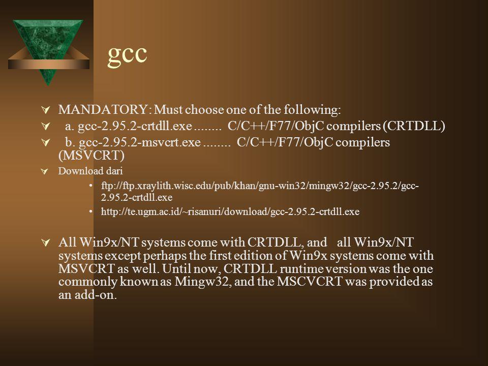gcc  MANDATORY: Must choose one of the following:  a. gcc-2.95.2-crtdll.exe........ C/C++/F77/ObjC compilers (CRTDLL)  b. gcc-2.95.2-msvcrt.exe....