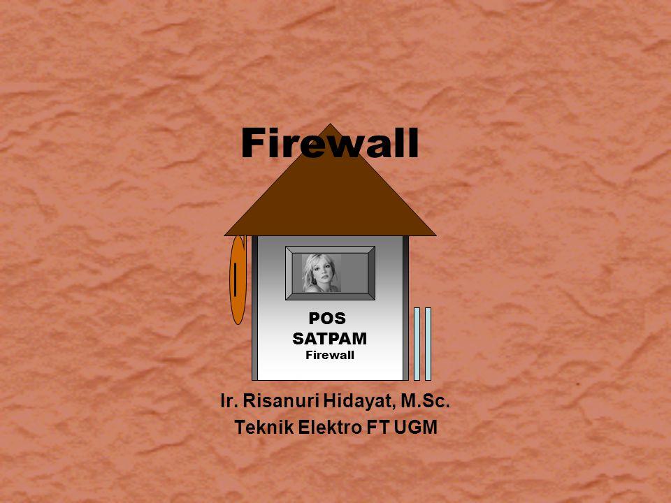 POS SATPAM Firewall Ir. Risanuri Hidayat, M.Sc. Teknik Elektro FT UGM