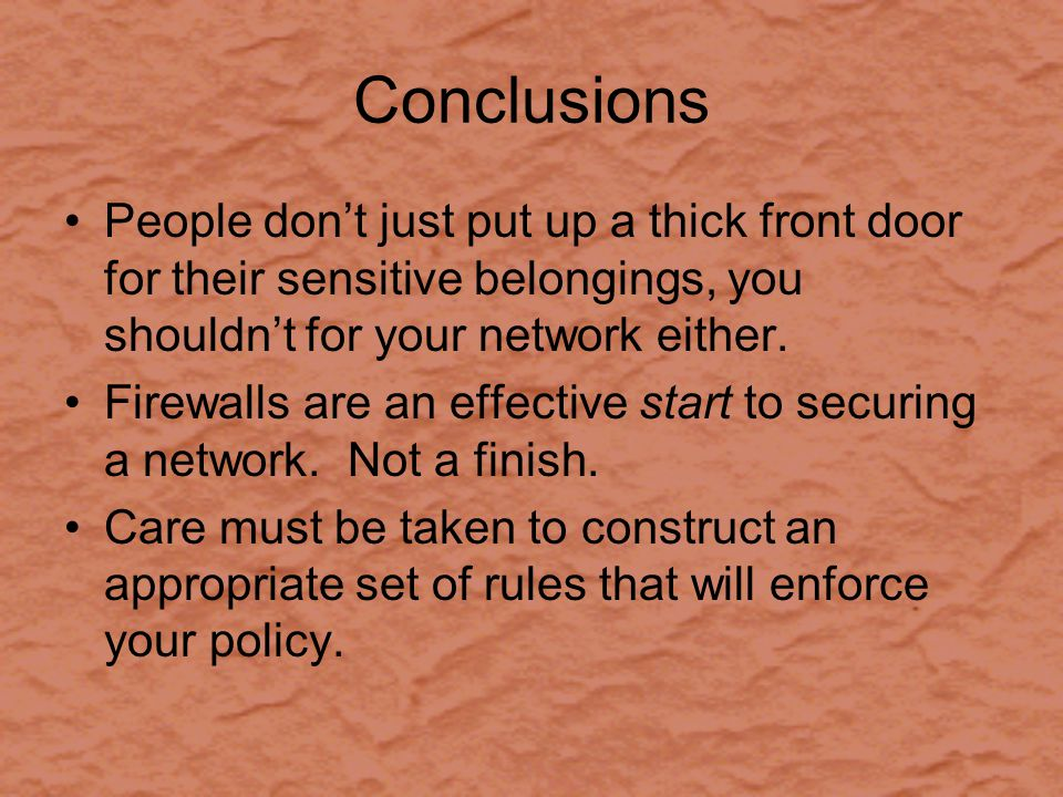 Conclusions People don't just put up a thick front door for their sensitive belongings, you shouldn't for your network either.