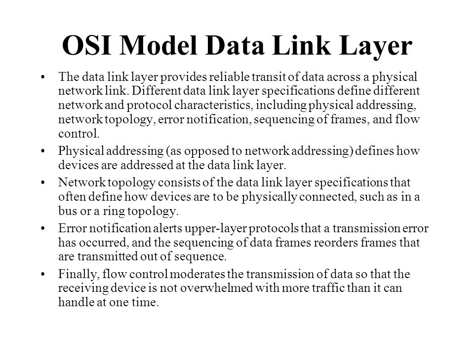 OSI Model Data Link Layer The data link layer provides reliable transit of data across a physical network link. Different data link layer specificatio