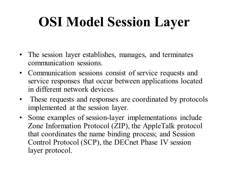 OSI Model Session Layer The session layer establishes, manages, and terminates communication sessions. Communication sessions consist of service reque