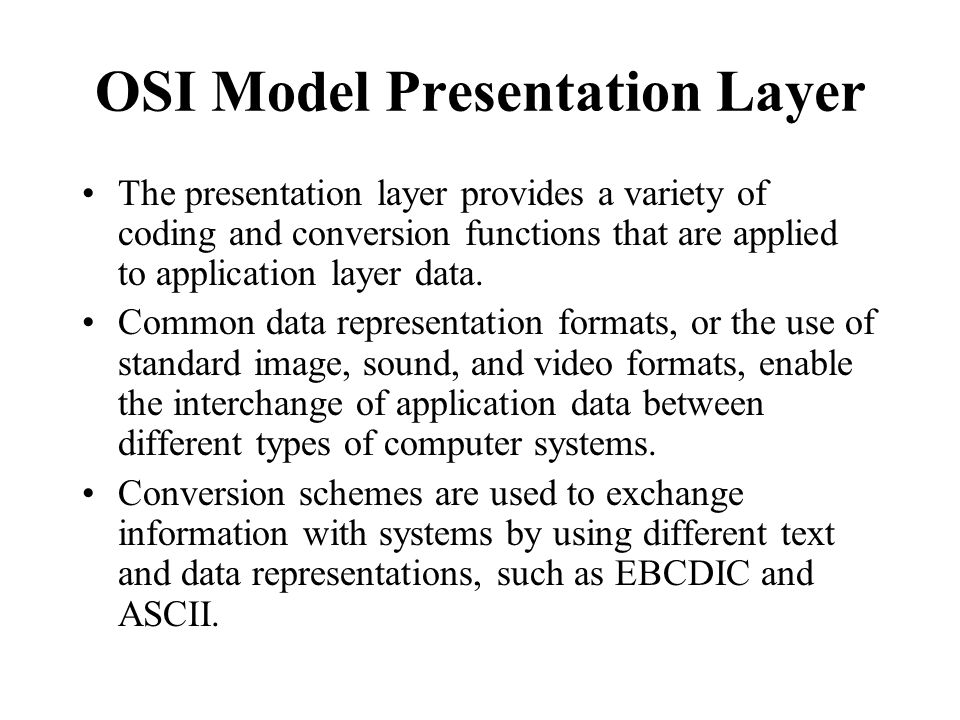 OSI Model Presentation Layer The presentation layer provides a variety of coding and conversion functions that are applied to application layer data.
