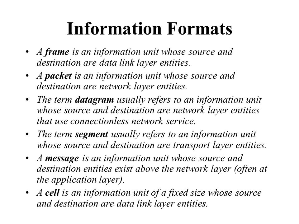 Information Formats A frame is an information unit whose source and destination are data link layer entities. A packet is an information unit whose so