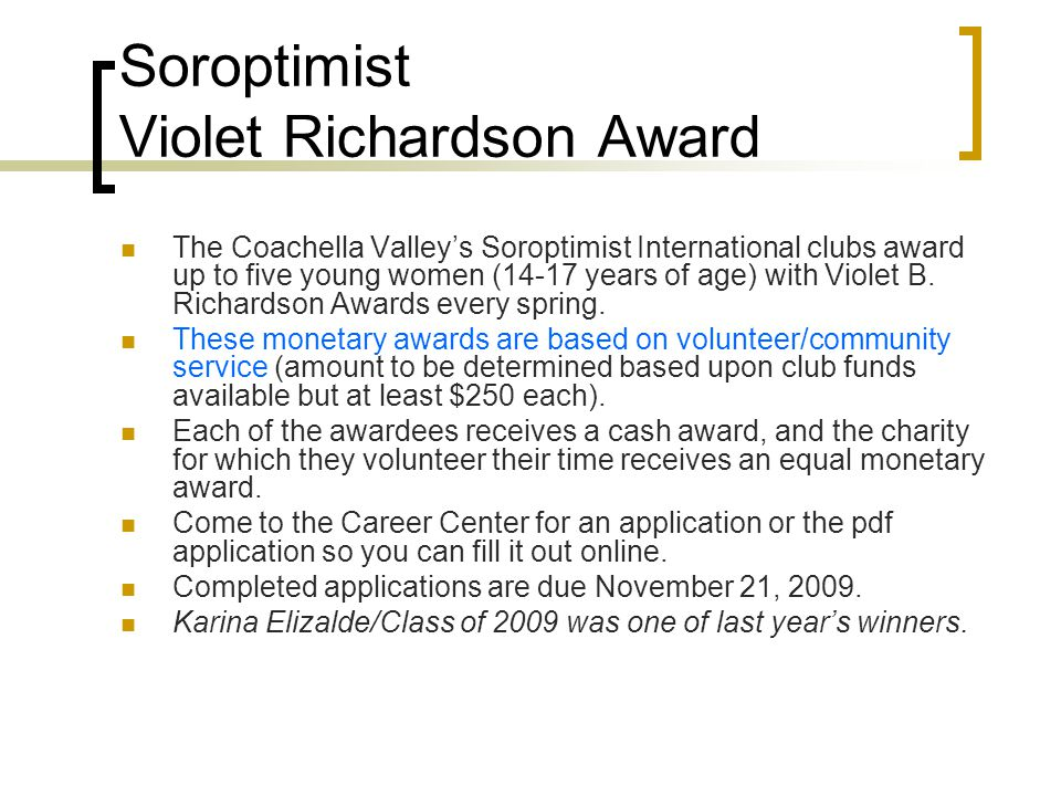 Soroptimist Violet Richardson Award The Coachella Valley's Soroptimist International clubs award up to five young women (14-17 years of age) with Violet B.