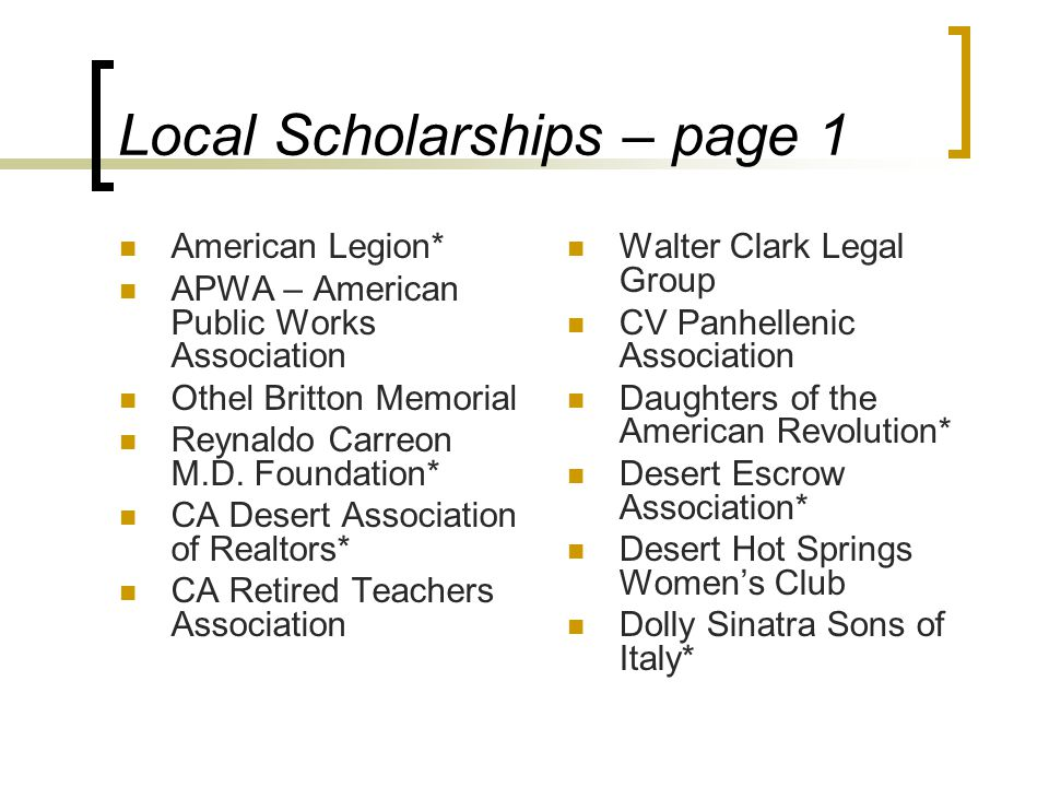 Local Scholarships – page 1 American Legion* APWA – American Public Works Association Othel Britton Memorial Reynaldo Carreon M.D.