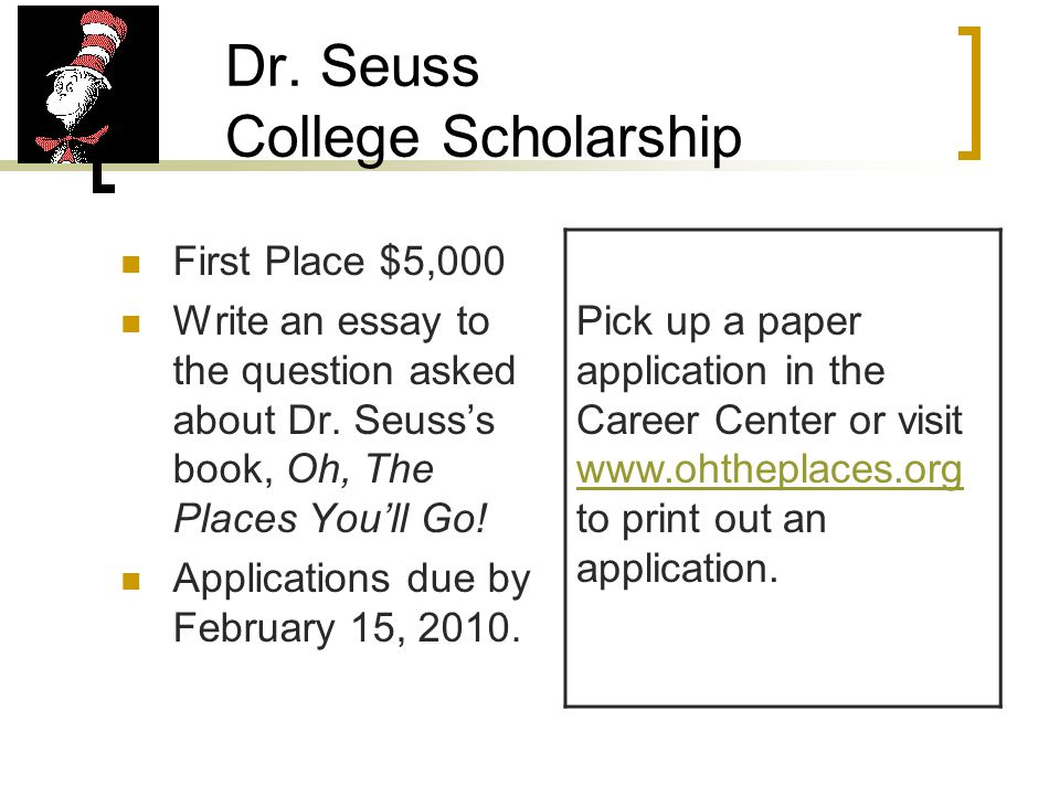Dr. Seuss College Scholarship First Place $5,000 Write an essay to the question asked about Dr.
