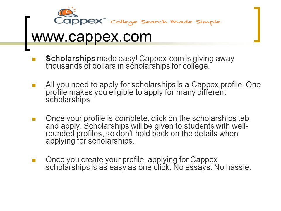 www.cappex.com Scholarships made easy.