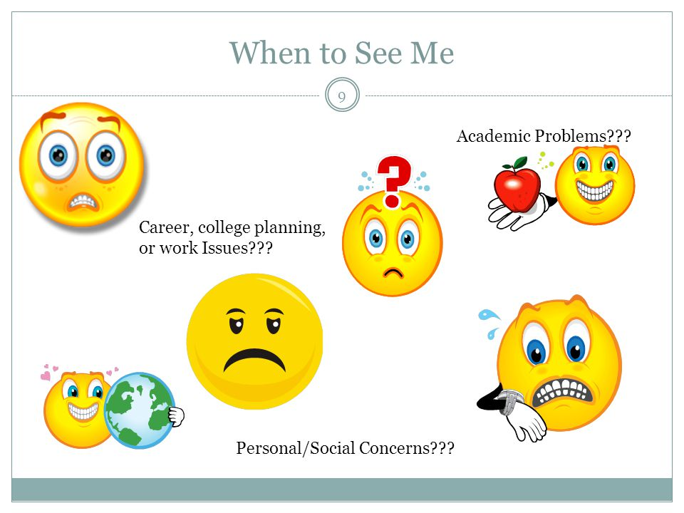 When to See Me 9 Academic Problems . Personal/Social Concerns .
