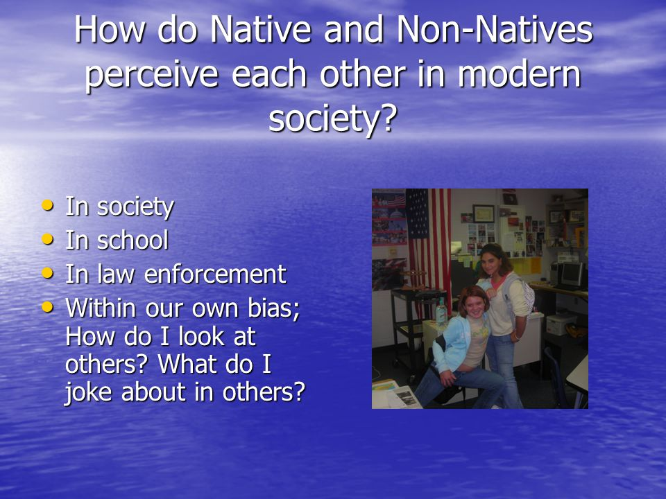 How do Native and Non-Natives perceive each other in modern society.