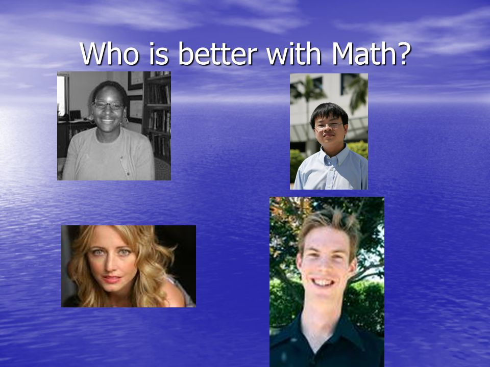 Who is better with Math