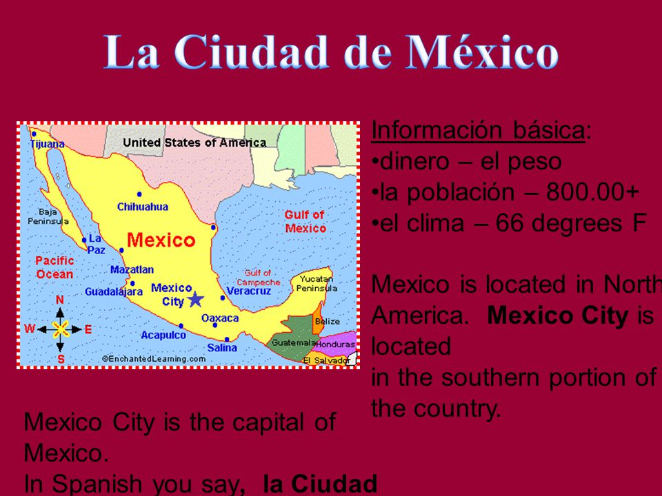 Información básica: dinero – el peso la población – 800.00+ el clima – 66 degrees F Mexico is located in North America.