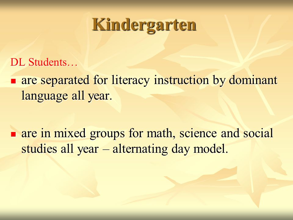 Kindergarten DL Students… are separated for literacy instruction by dominant language all year.