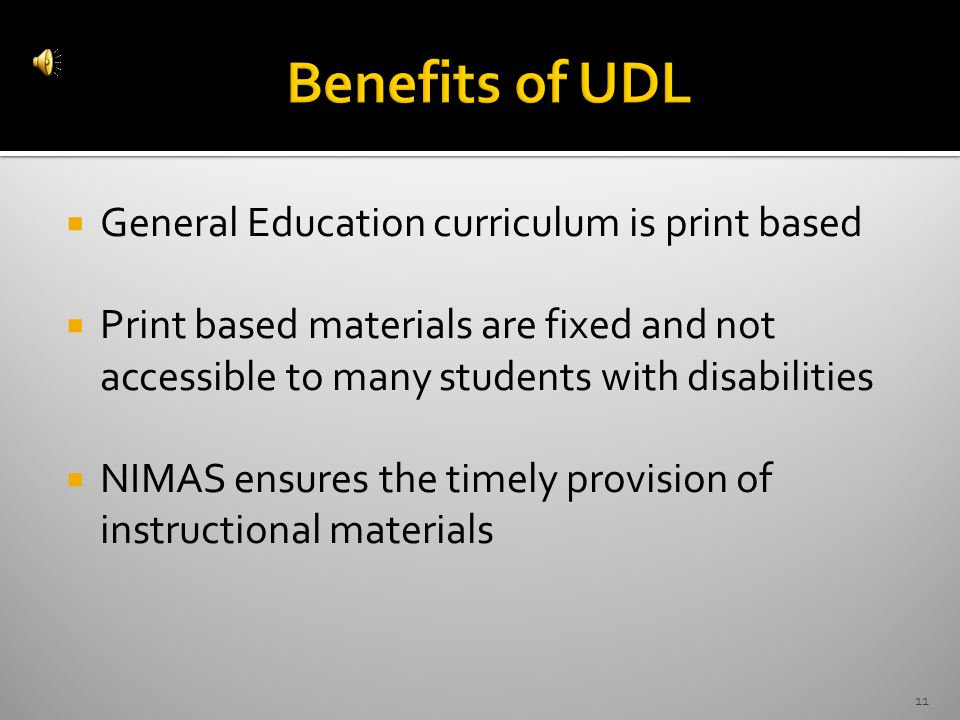  General Education curriculum is print based  Print based materials are fixed and not accessible to many students with disabilities  NIMAS ensures the timely provision of instructional materials 11