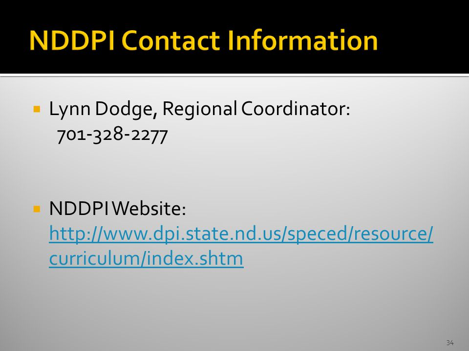  Lynn Dodge, Regional Coordinator: 701-328-2277  NDDPI Website: http://www.dpi.state.nd.us/speced/resource/ curriculum/index.shtm http://www.dpi.state.nd.us/speced/resource/ curriculum/index.shtm 34