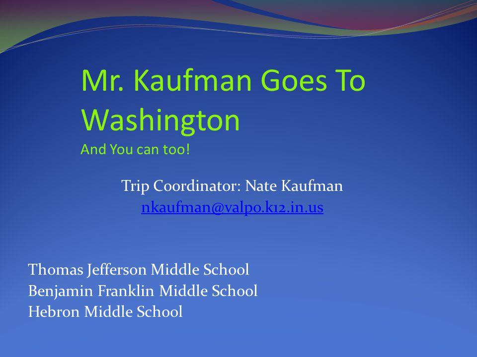 Trip Coordinator: Nate Kaufman nkaufman@valpo.k12.in.us Thomas Jefferson Middle School Benjamin Franklin Middle School Hebron Middle School Mr. Kaufma