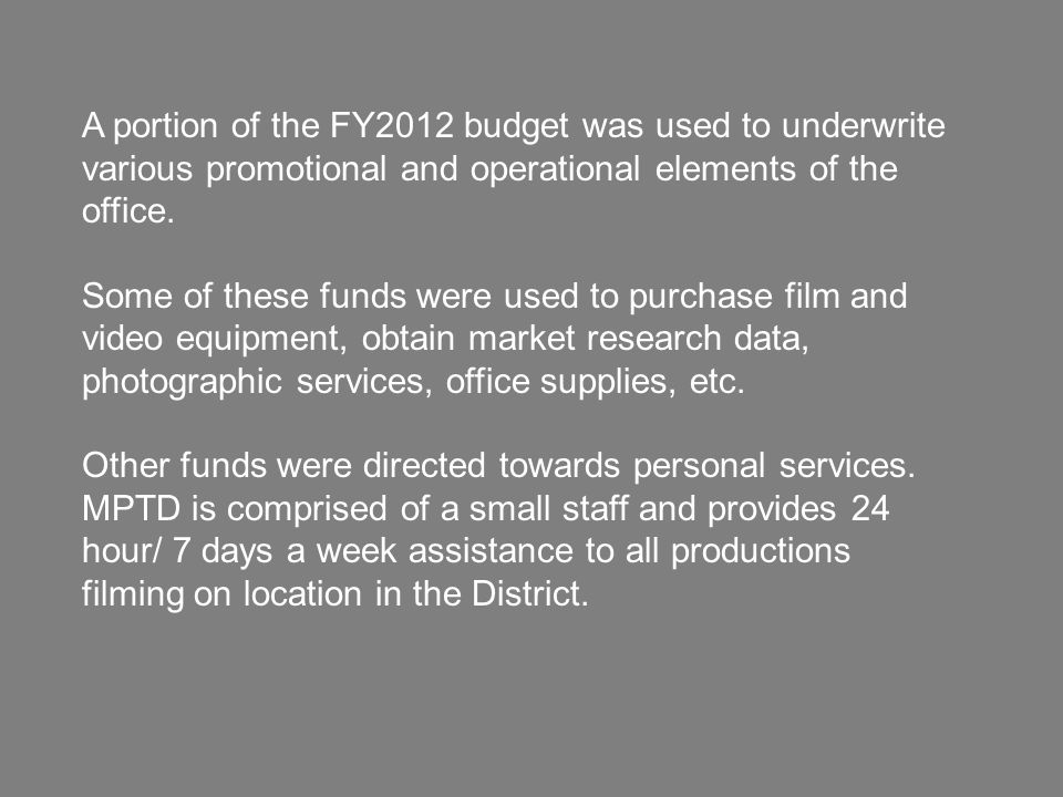 A portion of the FY2012 budget was used to underwrite various promotional and operational elements of the office. Some of these funds were used to pur