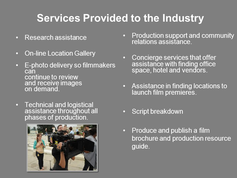 Services Provided to the Industry Research assistance On-line Location Gallery E-photo delivery so filmmakers can continue to review and receive images on demand.