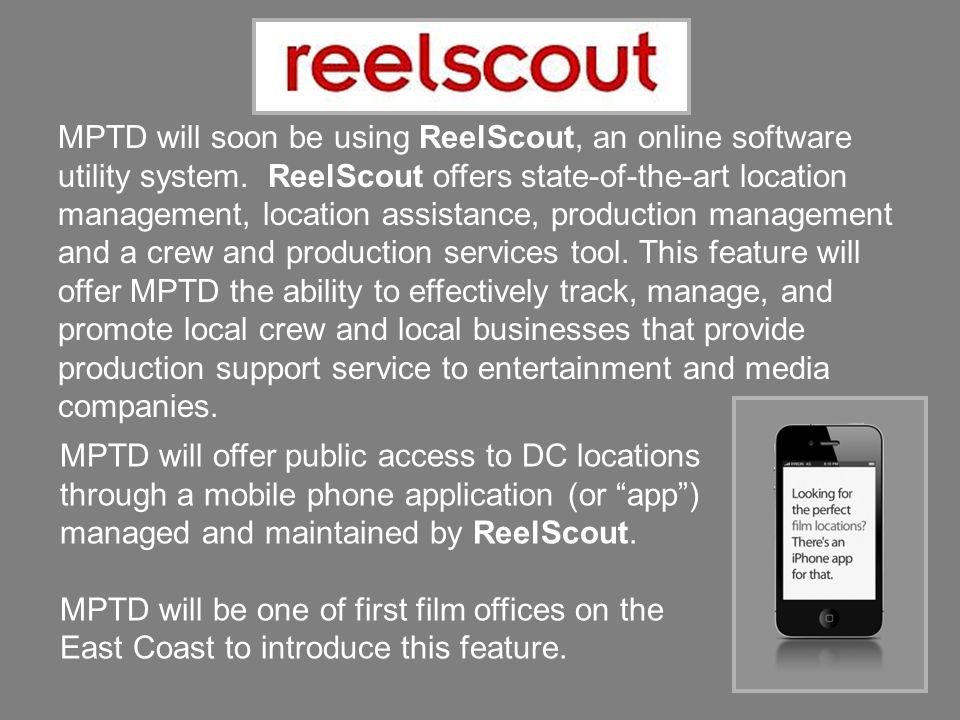 MPTD will soon be using ReelScout, an online software utility system. ReelScout offers state-of-the-art location management, location assistance, prod