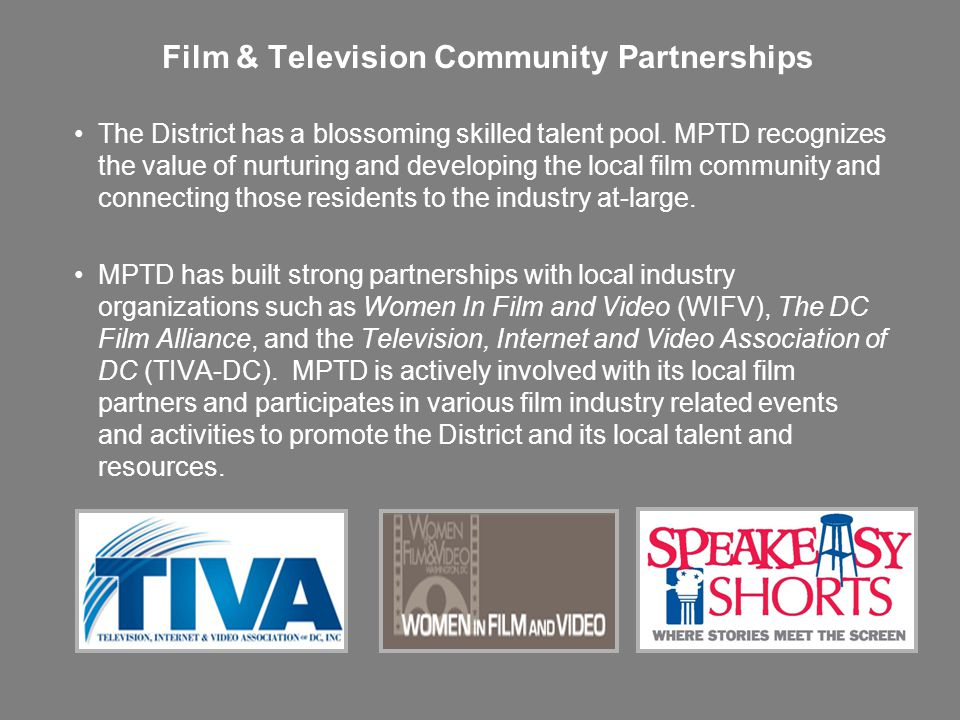 Film & Television Community Partnerships The District has a blossoming skilled talent pool. MPTD recognizes the value of nurturing and developing the