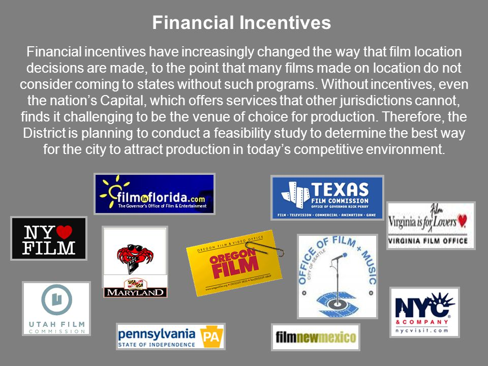 Financial Incentives Financial incentives have increasingly changed the way that film location decisions are made, to the point that many films made o