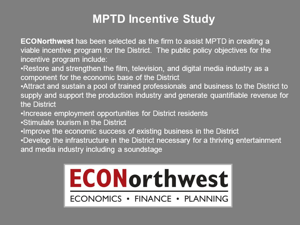 MPTD Incentive Study ECONorthwest has been selected as the firm to assist MPTD in creating a viable incentive program for the District. The public pol