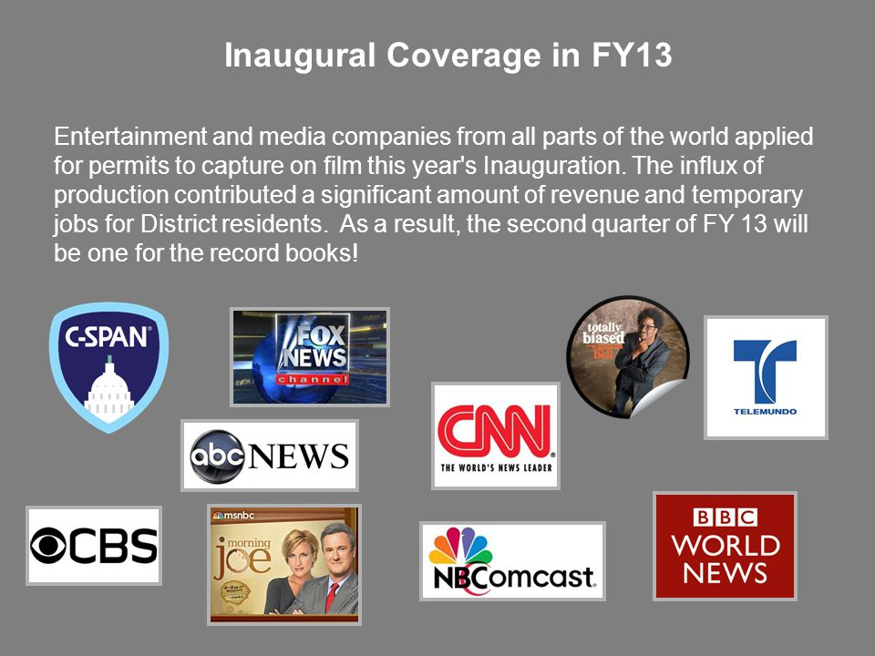 Inaugural Coverage in FY13 Entertainment and media companies from all parts of the world applied for permits to capture on film this year s Inauguration.