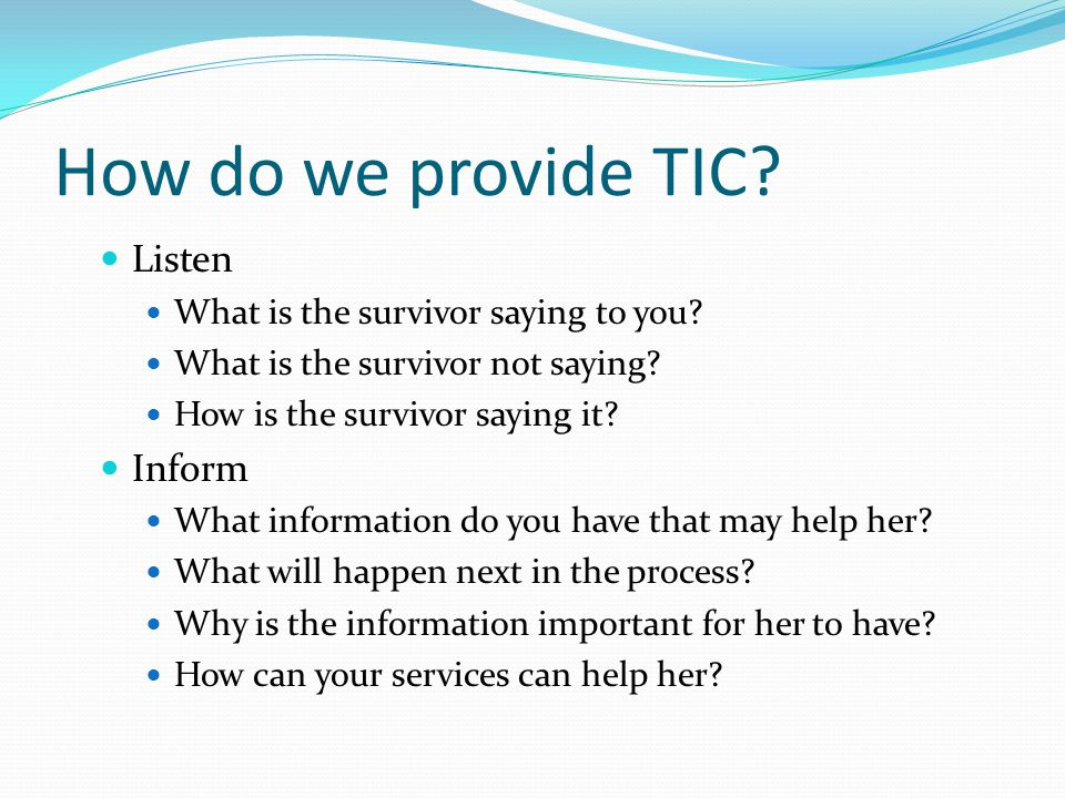 How do we provide TIC.Listen What is the survivor saying to you.